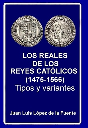 LOS REALES  DE LOS  REYES CATÓLICOS  (1475-1566) Tipos Y Variantes. 2018