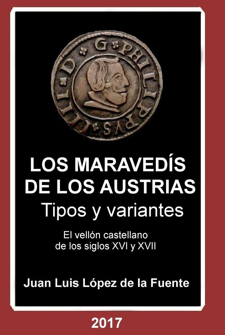 LOS MARAVEDÍS DE LOS AUSTRIAS. Tipos Y Variantes. El Vellón Castellano De Los Siglos XVI Y XVII Año 2017